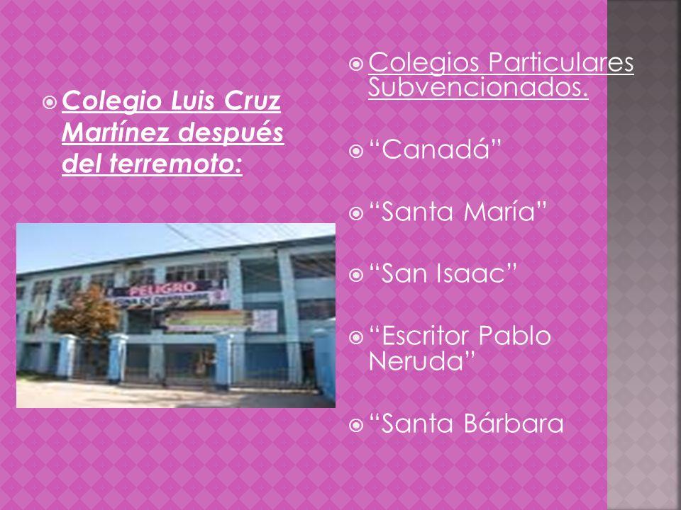 Colegio Luis Cruz Martínez después del terremoto: Colegios Particulares Subvencionados. Canadá Santa María San Isaac Escritor Pablo Neruda Santa Bárba