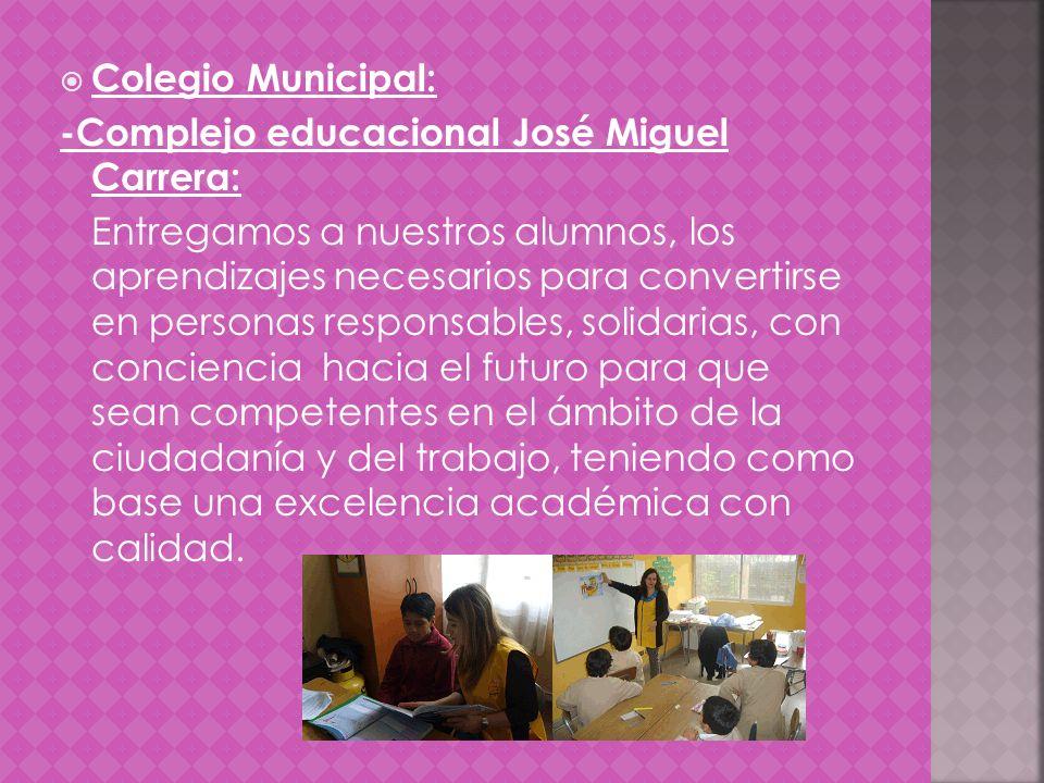 Colegio Municipal: -Complejo educacional José Miguel Carrera: Entregamos a nuestros alumnos, los aprendizajes necesarios para convertirse en personas