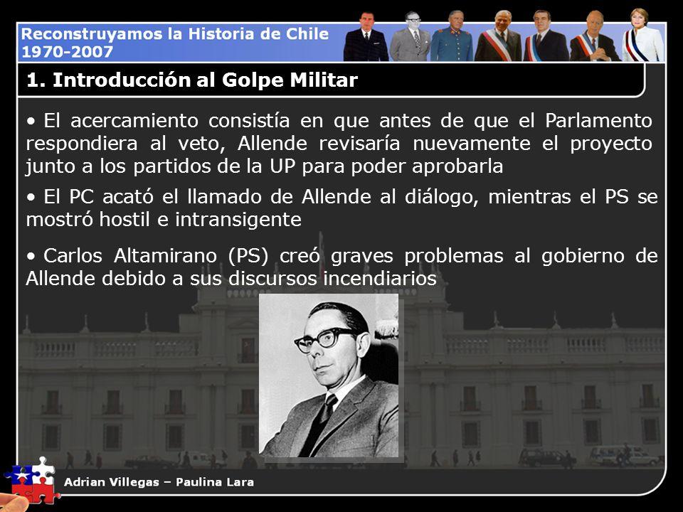 1. Introducción al Golpe Militar El acercamiento consistía en que antes de que el Parlamento respondiera al veto, Allende revisaría nuevamente el proy