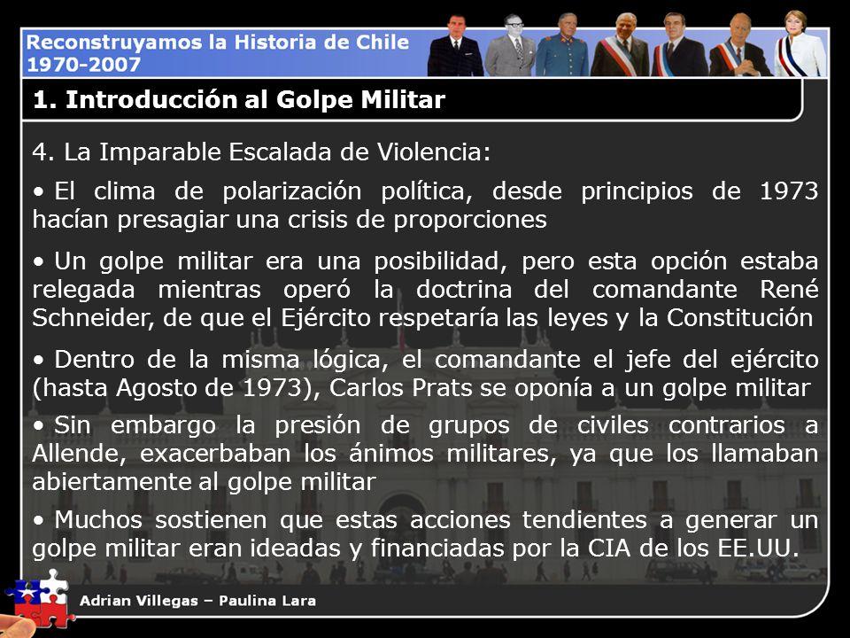 1. Introducción al Golpe Militar 4. La Imparable Escalada de Violencia: El clima de polarización política, desde principios de 1973 hacían presagiar u