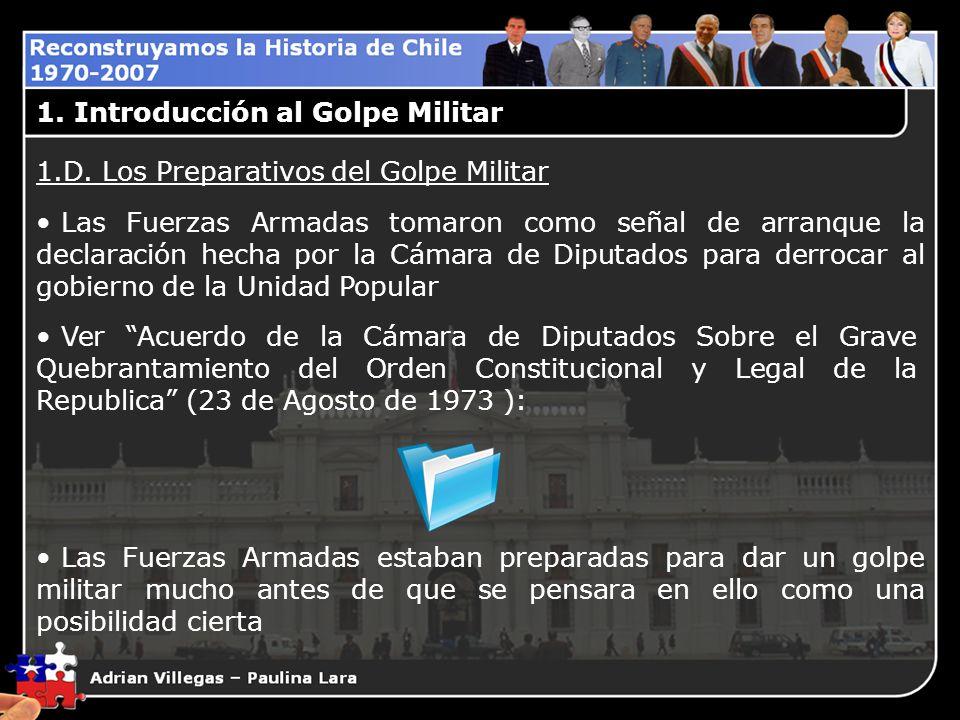1. Introducción al Golpe Militar 1.D. Los Preparativos del Golpe Militar Las Fuerzas Armadas tomaron como señal de arranque la declaración hecha por l