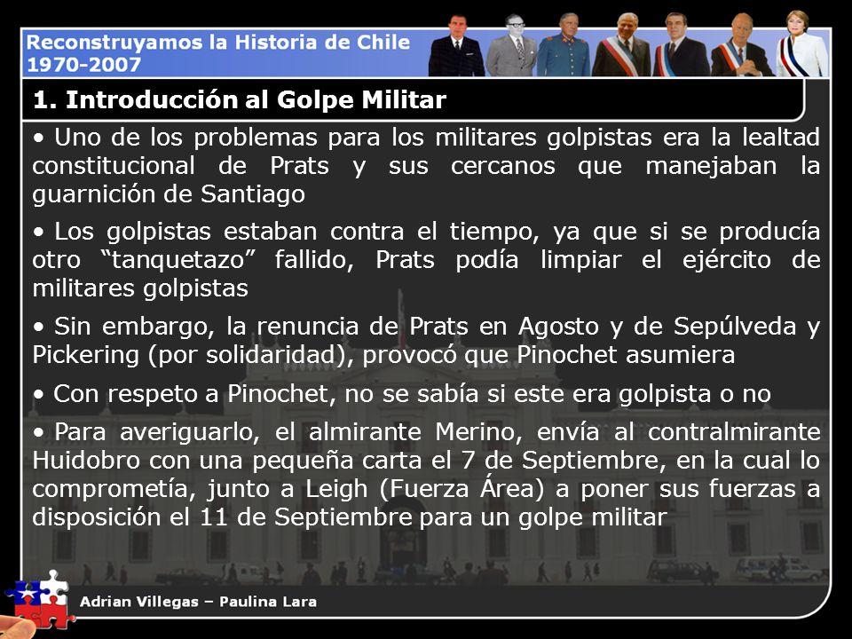 1. Introducción al Golpe Militar Uno de los problemas para los militares golpistas era la lealtad constitucional de Prats y sus cercanos que manejaban