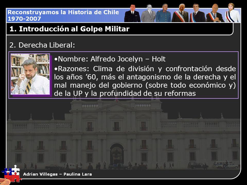 1. Introducción al Golpe Militar Nombre: Alfredo Jocelyn – Holt Razones: Clima de división y confrontación desde los años 60, más el antagonismo de la
