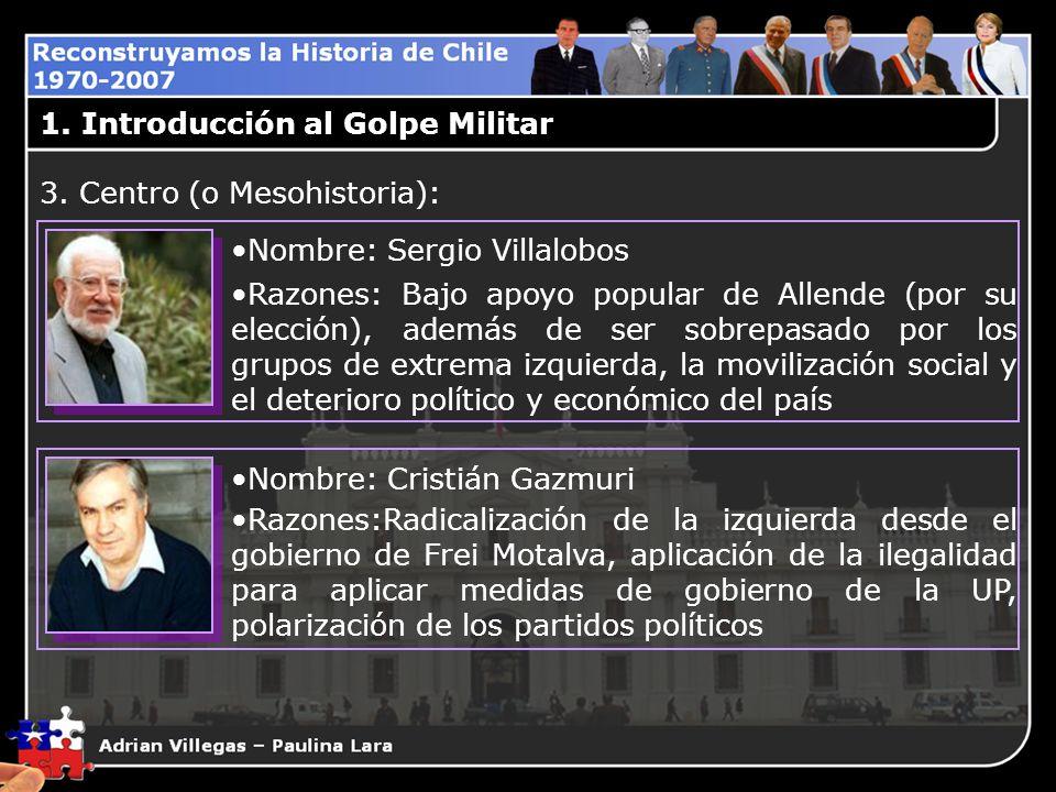 1. Introducción al Golpe Militar Nombre: Sergio Villalobos Razones: Bajo apoyo popular de Allende (por su elección), además de ser sobrepasado por los