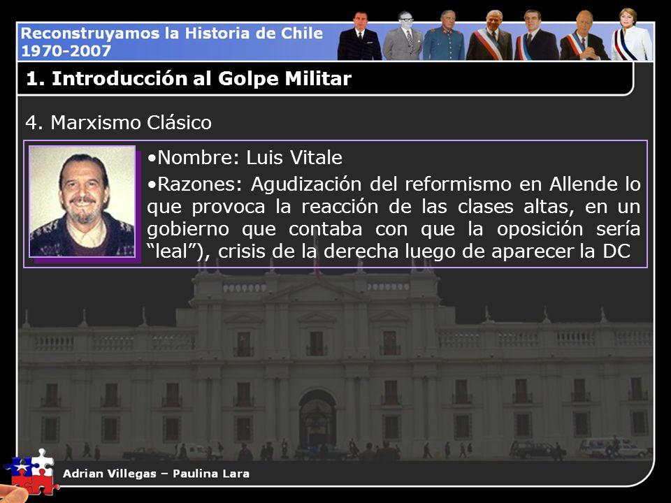 1. Introducción al Golpe Militar Nombre: Luis Vitale Razones: Agudización del reformismo en Allende lo que provoca la reacción de las clases altas, en