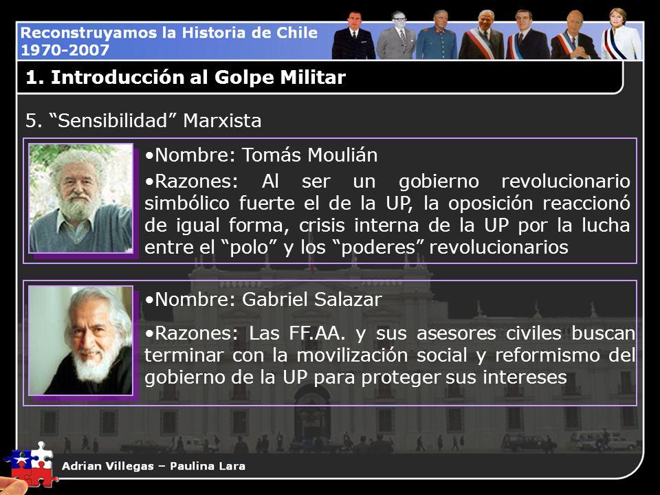 1. Introducción al Golpe Militar Nombre: Tomás Moulián Razones: Al ser un gobierno revolucionario simbólico fuerte el de la UP, la oposición reaccionó