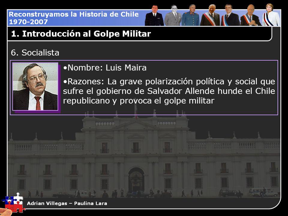 1. Introducción al Golpe Militar Nombre: Luis Maira Razones: La grave polarización política y social que sufre el gobierno de Salvador Allende hunde e