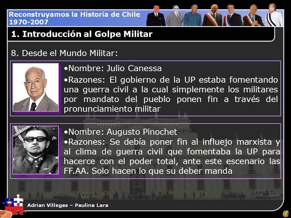 1. Introducción al Golpe Militar Nombre: Julio Canessa Razones: El gobierno de la UP estaba fomentando una guerra civil a la cual simplemente los mili