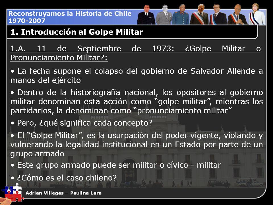1.A. 11 de Septiembre de 1973: ¿Golpe Militar o Pronunciamiento Militar?: La fecha supone el colapso del gobierno de Salvador Allende a manos del ejér