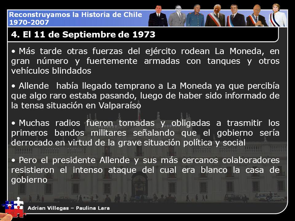 4. El 11 de Septiembre de 1973 Más tarde otras fuerzas del ejército rodean La Moneda, en gran número y fuertemente armadas con tanques y otros vehícul