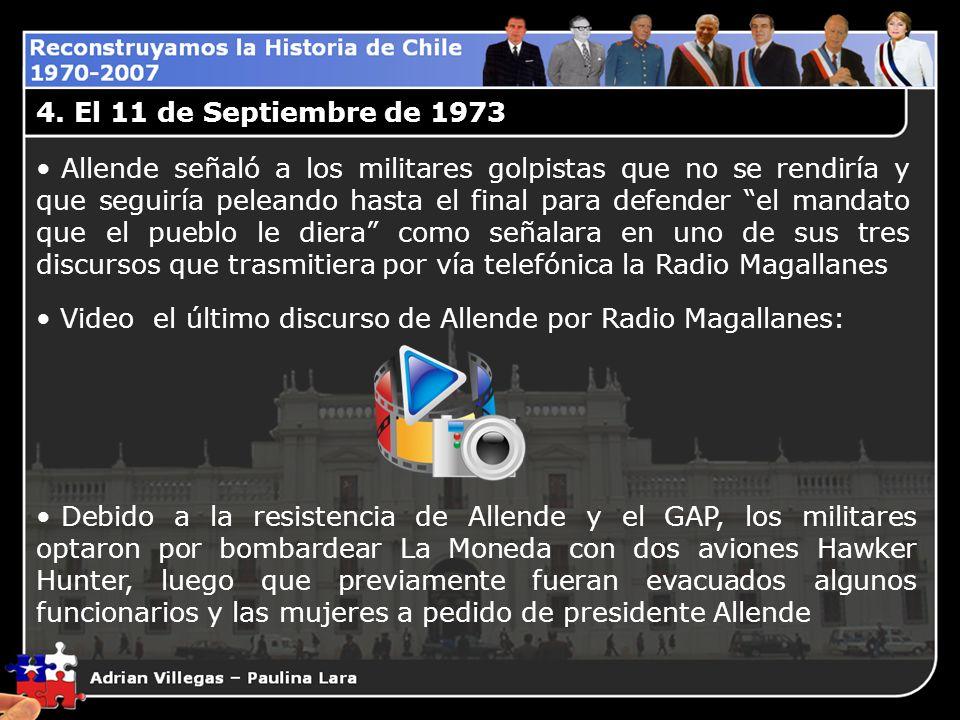 4. El 11 de Septiembre de 1973 Allende señaló a los militares golpistas que no se rendiría y que seguiría peleando hasta el final para defender el man
