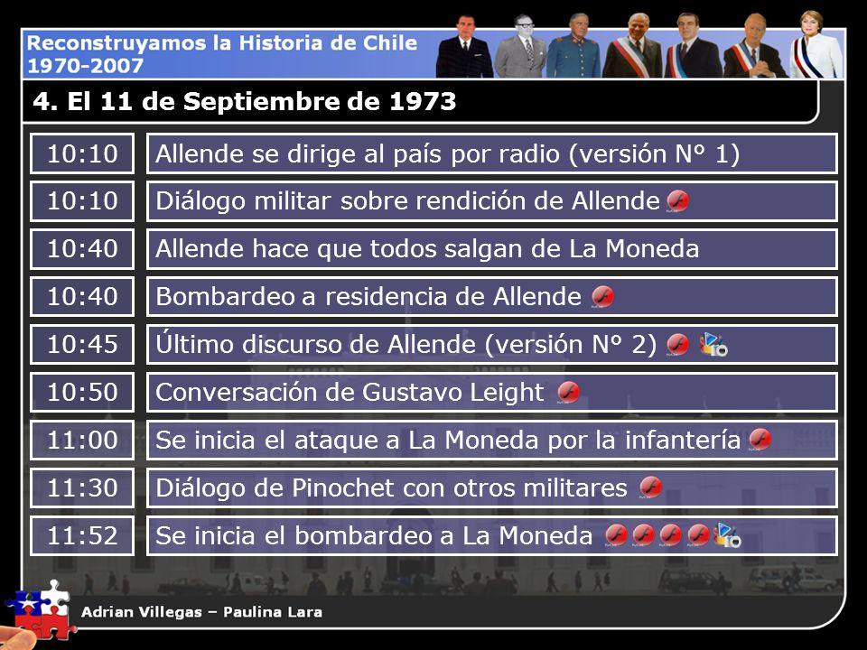 4. El 11 de Septiembre de 1973 10:10Allende se dirige al país por radio (versión N° 1) 10:10Diálogo militar sobre rendición de Allende 10:40Allende ha