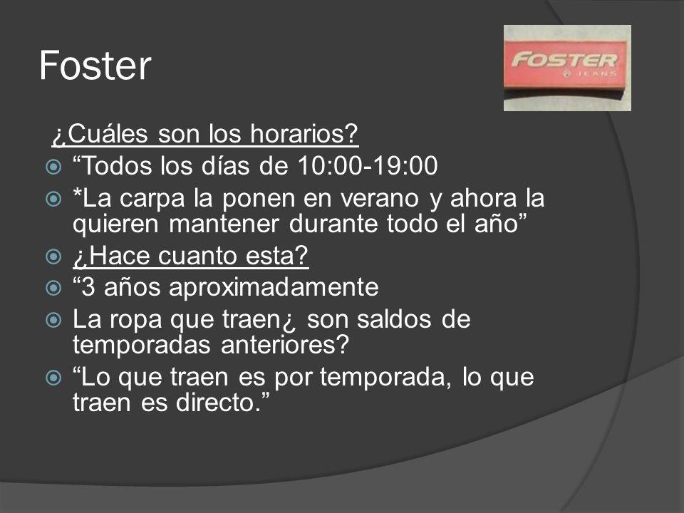 Foster ¿Cuáles son los horarios? Todos los días de 10:00-19:00 *La carpa la ponen en verano y ahora la quieren mantener durante todo el año ¿Hace cuan