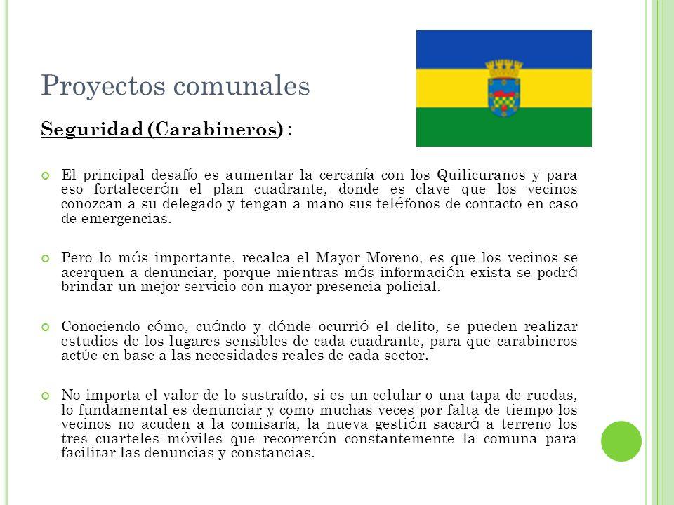 Proyectos comunales Seguridad (Carabineros) : El principal desaf í o es aumentar la cercan í a con los Quilicuranos y para eso fortalecer á n el plan
