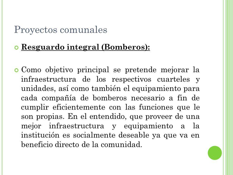 Proyectos comunales Resguardo integral (Bomberos): Como objetivo principal se pretende mejorar la infraestructura de los respectivos cuarteles y unida