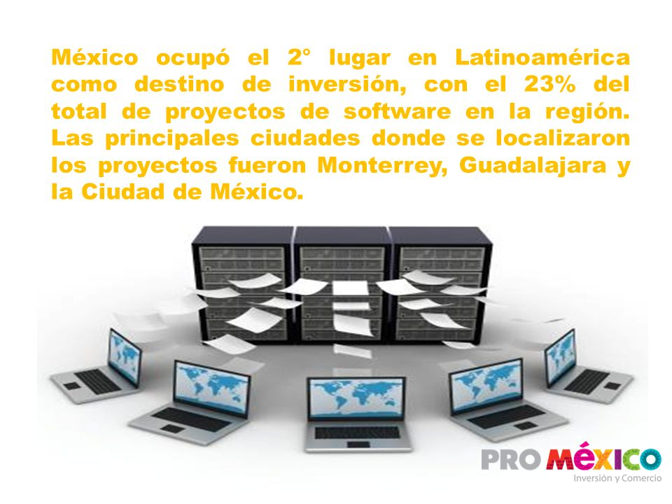 México ocupó el 2° lugar en Latinoamérica como destino de inversión, con el 23% del total de proyectos de software en la región. Las principales ciuda