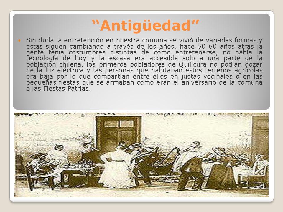 Antigüedad Sin duda la entretención en nuestra comuna se vivió de variadas formas y estas siguen cambiando a través de los años, hace 50 60 años atrás