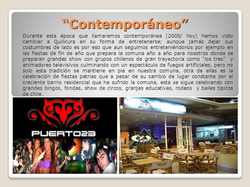 Contemporáneo Durante esta época que llamaremos contemporánea (2000/ hoy) hemos visto cambiar a Quilicura en su forma de entretenerse; aunque jamás de