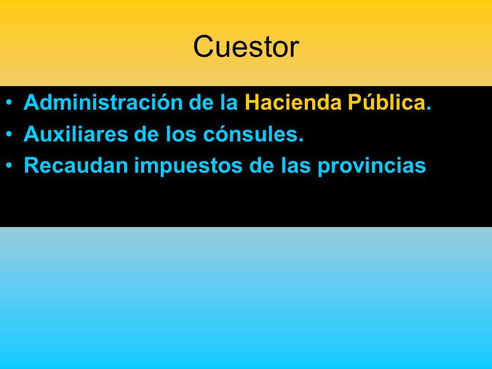 Cuestor Administración de la Hacienda Pública. Auxiliares de los cónsules. Recaudan impuestos de las provincias