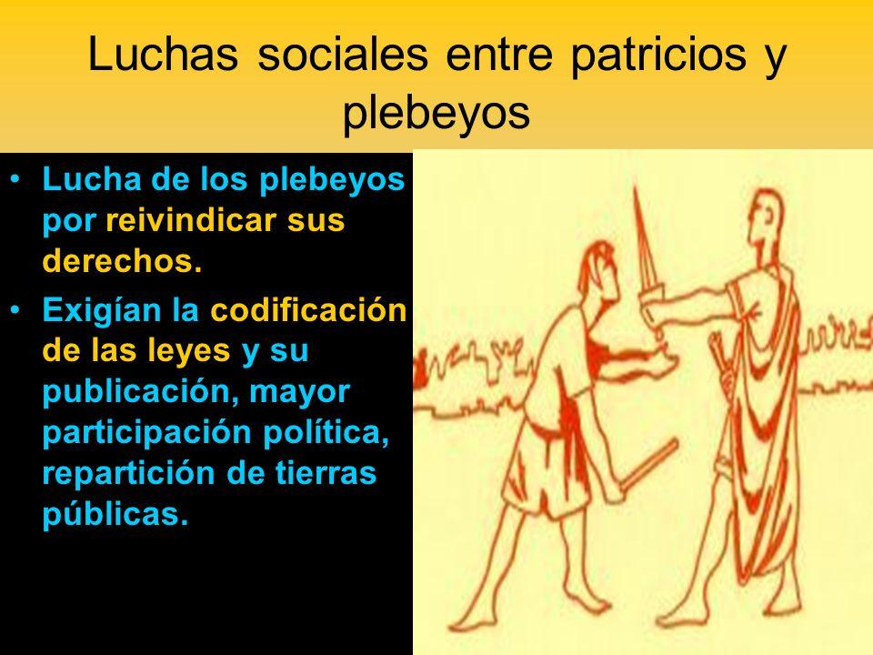 Luchas sociales entre patricios y plebeyos Lucha de los plebeyos por reivindicar sus derechos. Exigían la codificación de las leyes y su publicación,