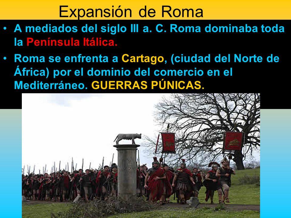 Expansión de Roma A mediados del siglo III a. C. Roma dominaba toda la Península Itálica. Roma se enfrenta a Cartago, (ciudad del Norte de África) por