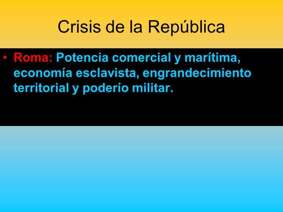 Crisis de la República Roma: Potencia comercial y marítima, economía esclavista, engrandecimiento territorial y poderío militar.