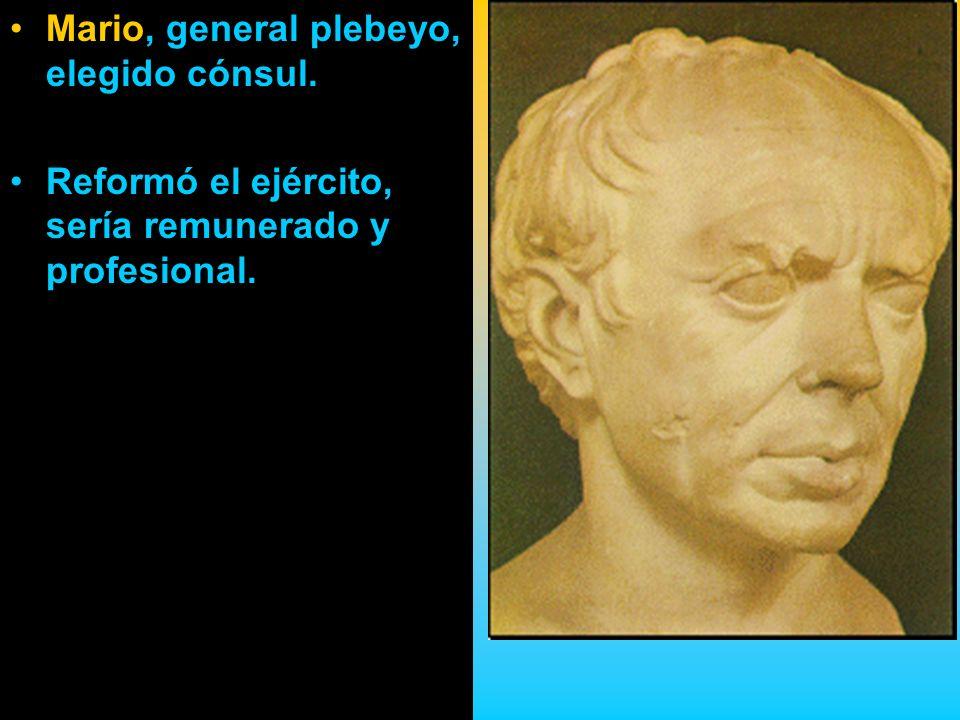 Mario, general plebeyo, elegido cónsul. Reformó el ejército, sería remunerado y profesional.