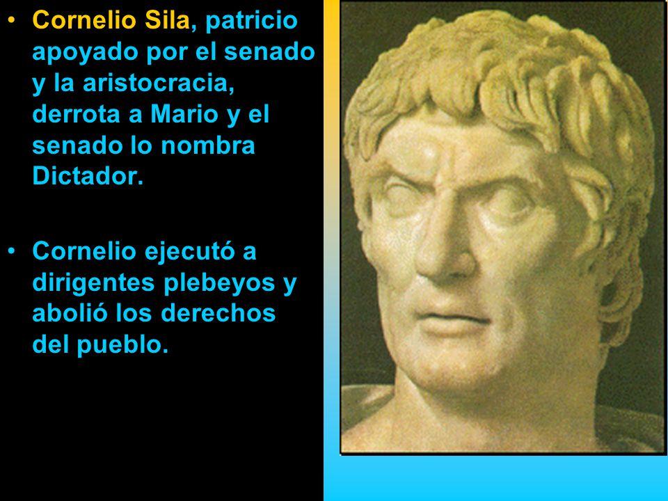 Cornelio Sila, patricio apoyado por el senado y la aristocracia, derrota a Mario y el senado lo nombra Dictador. Cornelio ejecutó a dirigentes plebeyo