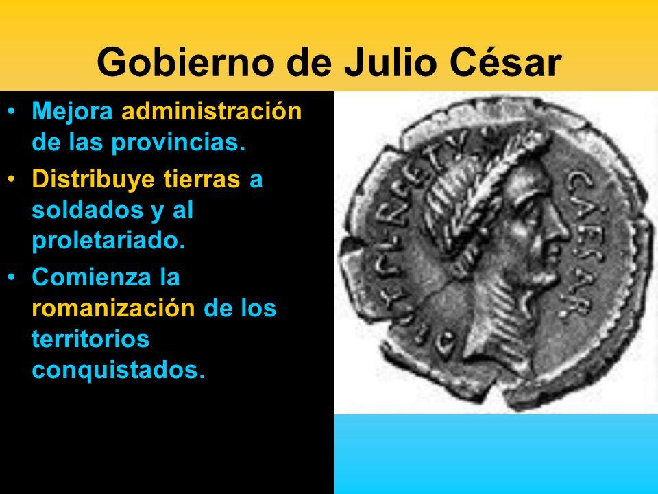 Gobierno de Julio César Mejora administración de las provincias. Distribuye tierras a soldados y al proletariado. Comienza la romanización de los terr