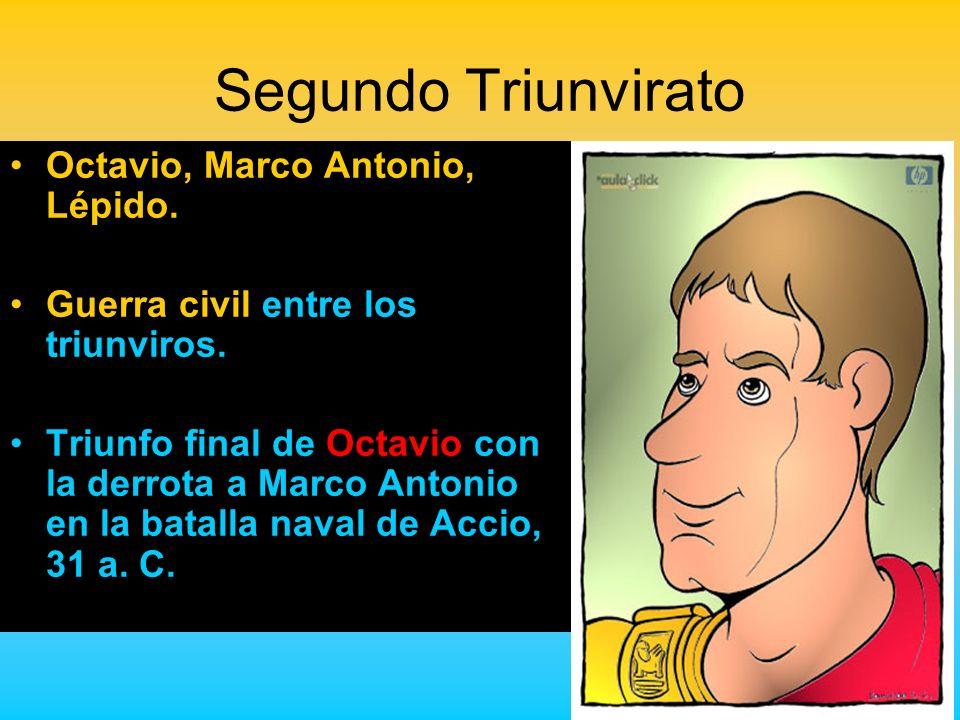 Segundo Triunvirato Octavio, Marco Antonio, Lépido. Guerra civil entre los triunviros. Triunfo final de Octavio con la derrota a Marco Antonio en la b