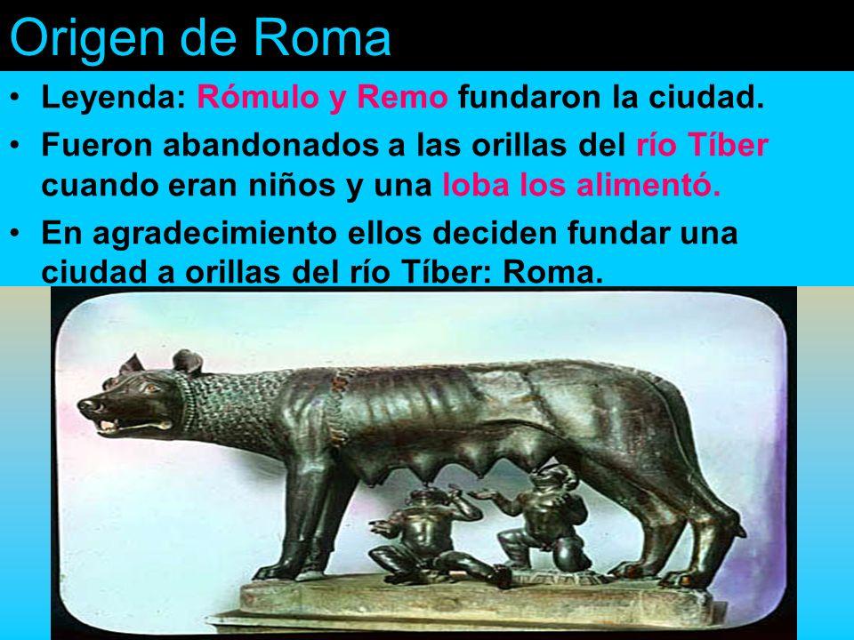 Origen de Roma Leyenda: Rómulo y Remo fundaron la ciudad. Fueron abandonados a las orillas del río Tíber cuando eran niños y una loba los alimentó. En
