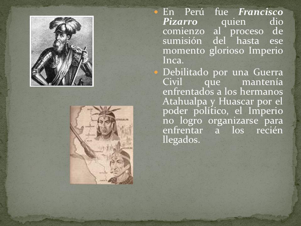 En Perú fue Francisco Pizarro quien dio comienzo al proceso de sumisión del hasta ese momento glorioso Imperio Inca. Debilitado por una Guerra Civil q