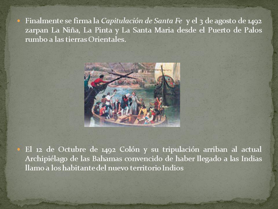 Finalmente se firma la Capitulación de Santa Fe y el 3 de agosto de 1492 zarpan La Niña, La Pinta y La Santa Maria desde el Puerto de Palos rumbo a la