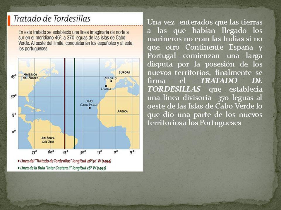 Una vez enterados que las tierras a las que habían llegado los marineros no eran las Indias si no que otro Continente España y Portugal comienzan una