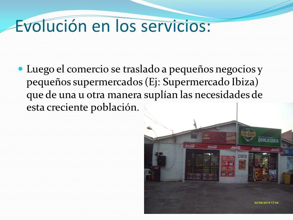 Evolución en los servicios: Luego el comercio se traslado a pequeños negocios y pequeños supermercados (Ej: Supermercado Ibiza) que de una u otra mane