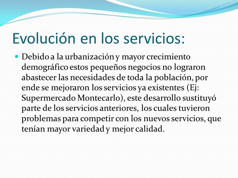 Evolución en los servicios: Debido a la urbanización y mayor crecimiento demográfico estos pequeños negocios no lograron abastecer las necesidades de