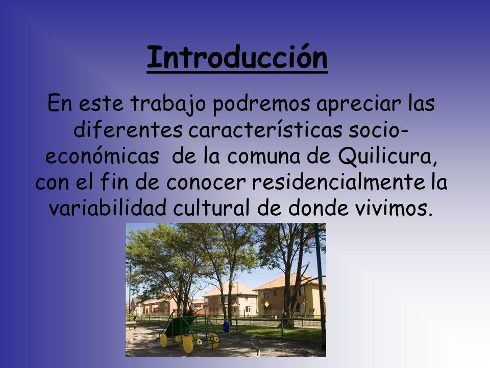 Introducción En este trabajo podremos apreciar las diferentes características socio- económicas de la comuna de Quilicura, con el fin de conocer resid