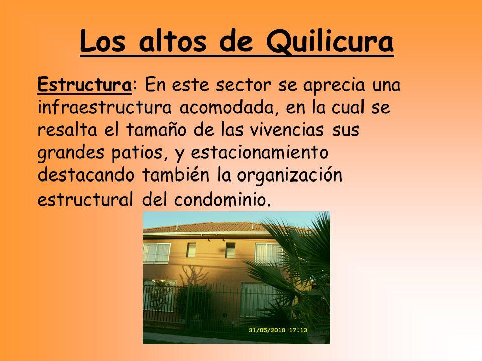 Los altos de Quilicura Estructura: En este sector se aprecia una infraestructura acomodada, en la cual se resalta el tamaño de las vivencias sus grand