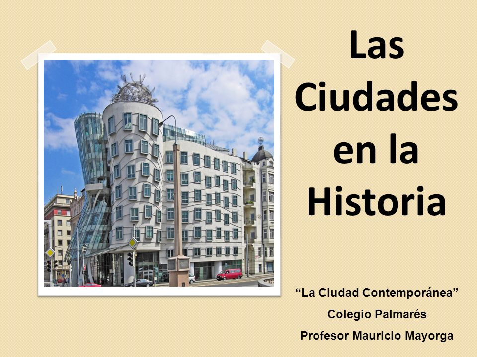Las Ciudades en la Historia La Ciudad Contemporánea Colegio Palmarés Profesor Mauricio Mayorga