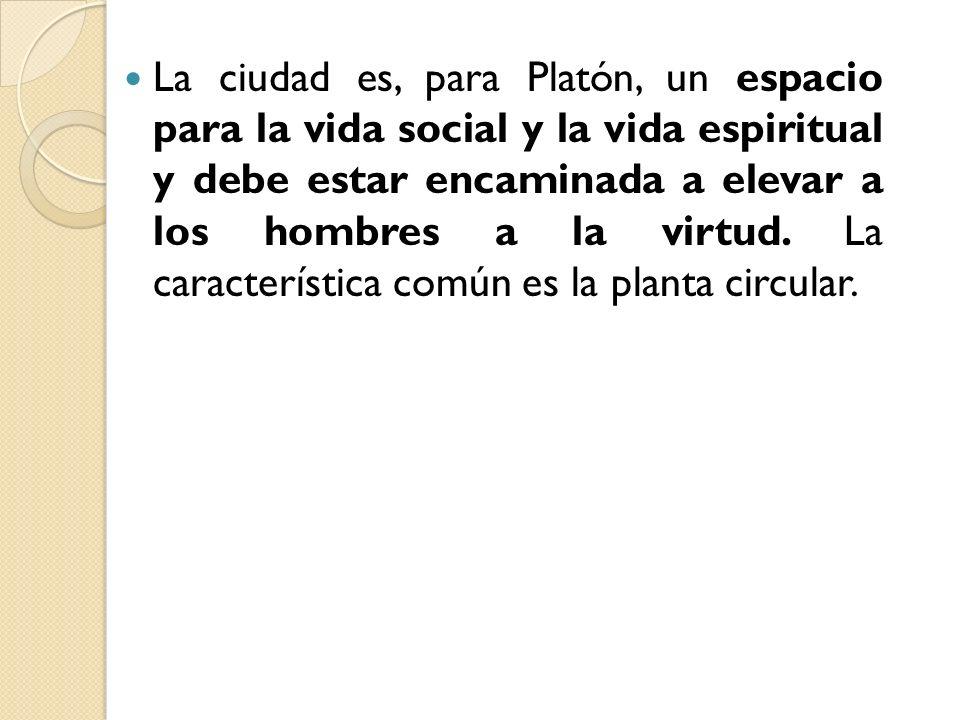 La ciudad es, para Platón, un espacio para la vida social y la vida espiritual y debe estar encaminada a elevar a los hombres a la virtud. La caracter