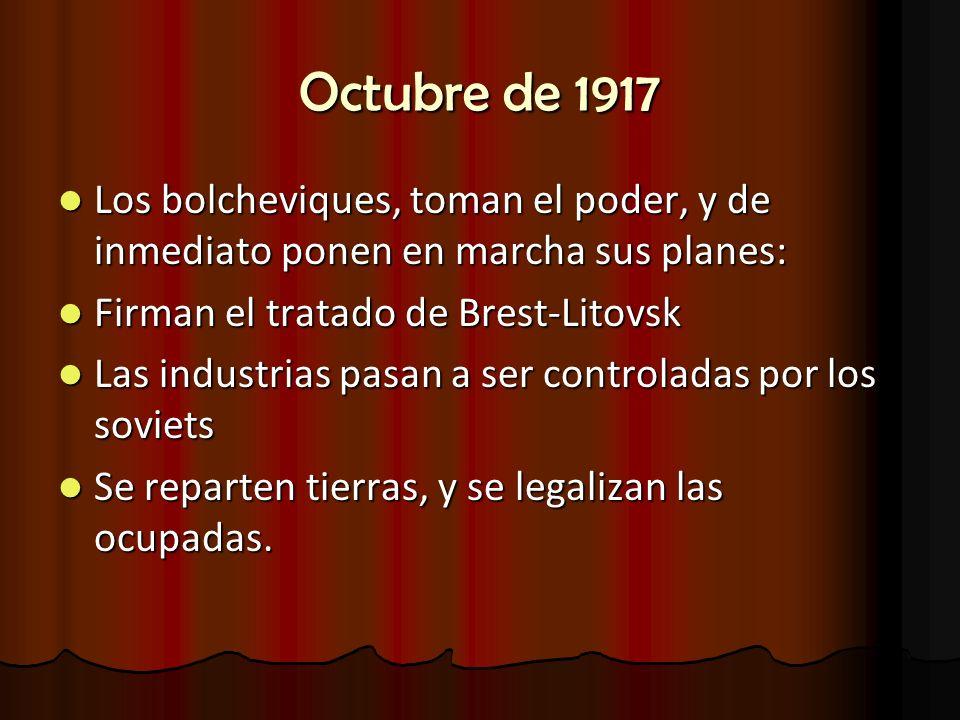 Octubre de 1917 Los bolcheviques, toman el poder, y de inmediato ponen en marcha sus planes: Los bolcheviques, toman el poder, y de inmediato ponen en