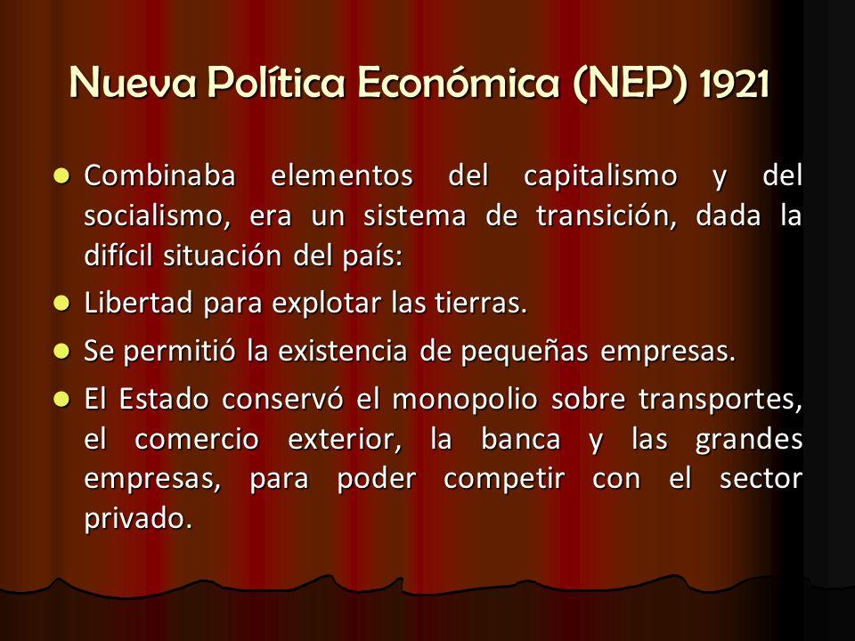 Nueva Política Económica (NEP) 1921 Combinaba elementos del capitalismo y del socialismo, era un sistema de transición, dada la difícil situación del