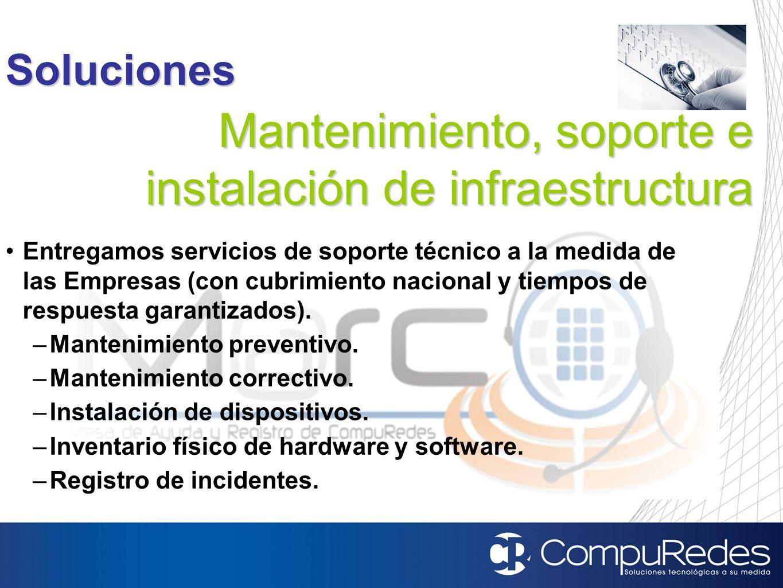 Mantenimiento, soporte e instalación de infraestructura Soluciones Entregamos servicios de soporte técnico a la medida de las Empresas (con cubrimient