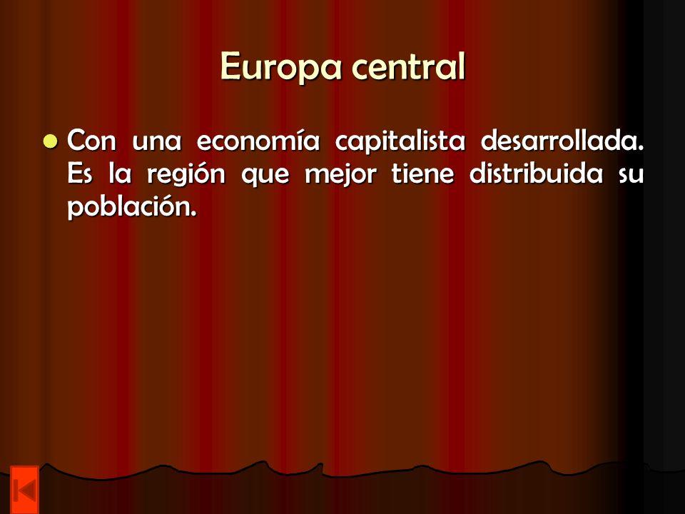 Europa central Con una economía capitalista desarrollada. Es la región que mejor tiene distribuida su población. Con una economía capitalista desarrol