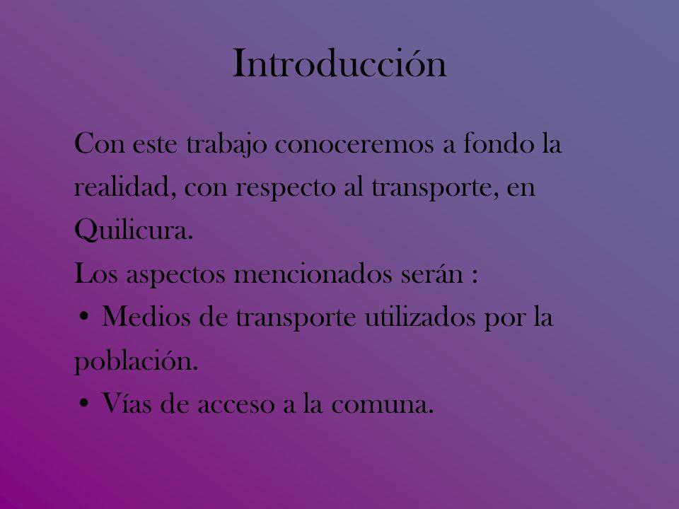 Introducción Con este trabajo conoceremos a fondo la realidad, con respecto al transporte, en Quilicura.