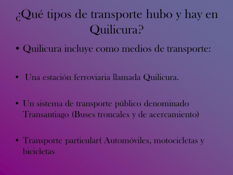 ¿Qué tipos de transporte hubo y hay en Quilicura.