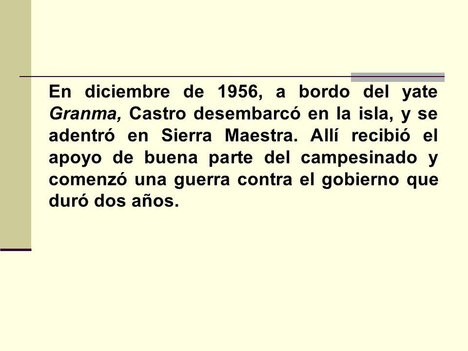 En diciembre de 1956, a bordo del yate Granma, Castro desembarcó en la isla, y se adentró en Sierra Maestra. Allí recibió el apoyo de buena parte del