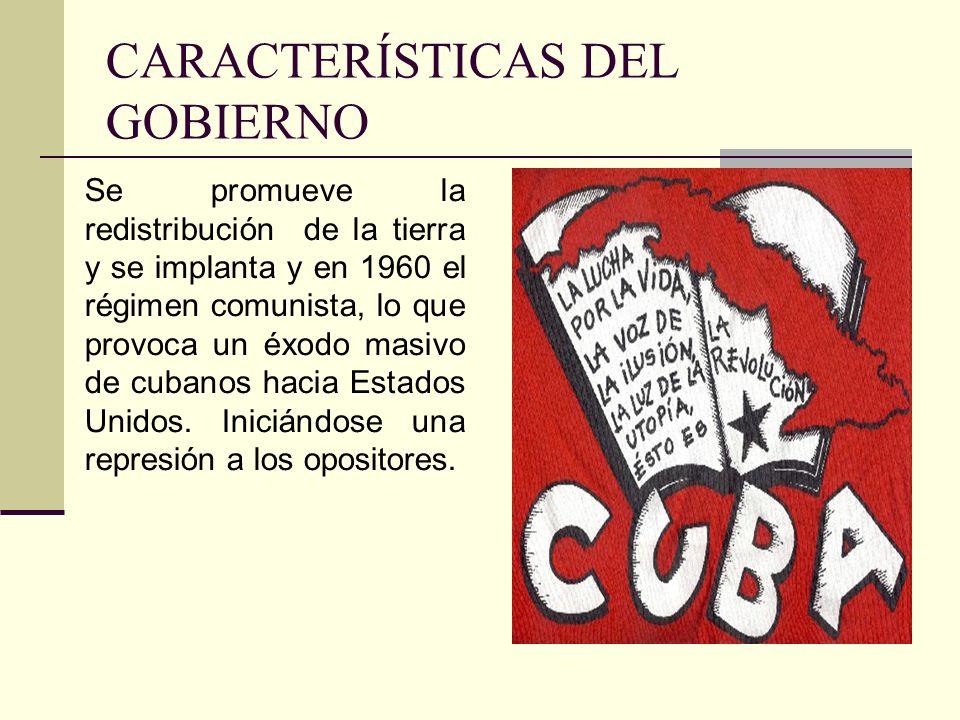 CARACTERÍSTICAS DEL GOBIERNO Se promueve la redistribución de la tierra y se implanta y en 1960 el régimen comunista, lo que provoca un éxodo masivo d