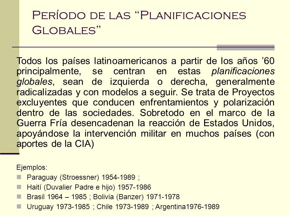 Período de las Planificaciones Globales Todos los países latinoamericanos a partir de los años 60 principalmente, se centran en estas planificaciones