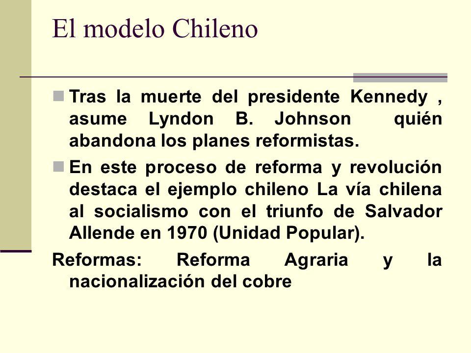 El modelo Chileno Tras la muerte del presidente Kennedy, asume Lyndon B. Johnson quién abandona los planes reformistas. En este proceso de reforma y r
